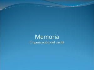 Memoria Organizacin del cach Organizacin del cach Hasta