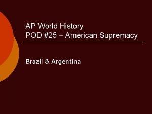 AP World History POD 25 American Supremacy Brazil