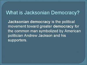 What is Jacksonian Democracy Jacksonian democracy is the