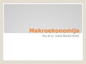 Makroekonomija Doc dr sc Ivana andrk Nuki MAKROEKONOMIJA