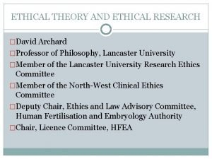ETHICAL THEORY AND ETHICAL RESEARCH David Archard Professor