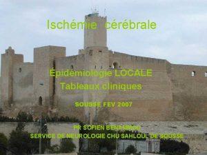 Ischmie crbrale pidmiologie LOCALE Tableaux cliniques SOUSSE FEV