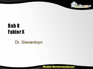 Bab 8 Faktor X Dr Siswantoyo Tujuan Pengajaran