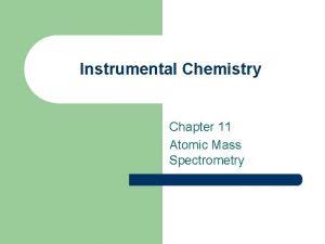Instrumental Chemistry Chapter 11 Atomic Mass Spectrometry Atomic