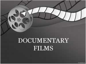 DOCUMENTARY FILMS Cinematography in documentary films the art