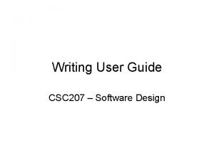 Writing User Guide CSC 207 Software Design Writing