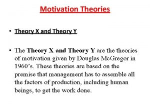 Motivation Theories Theory X and Theory Y are
