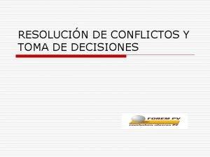 RESOLUCIN DE CONFLICTOS Y TOMA DE DECISIONES Resolucin