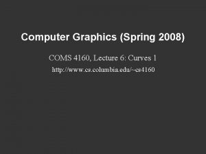 Computer Graphics Spring 2008 COMS 4160 Lecture 6