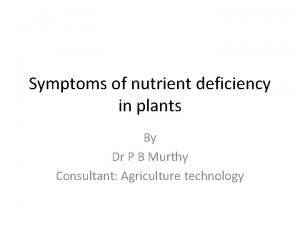 Symptoms of nutrient deficiency in plants By Dr