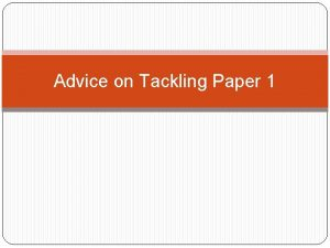 Advice on Tackling Paper 1 What is Paper