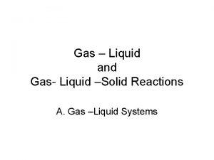 Gas Liquid and Gas Liquid Solid Reactions A