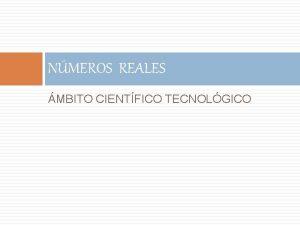 NMEROS REALES 7 MBITO CIENTFICO TECNOLGICO Los Nmeros