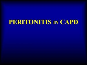 PERITONITIS IN CAPD Signs and Symptoms Cloudy fluid