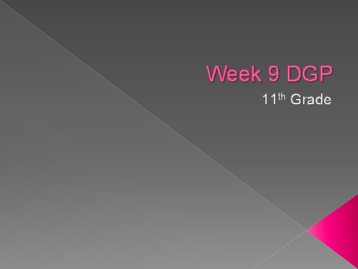 Week 9 DGP 11 th Grade Monday Parts