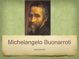 Michelangelo Buonarroti self portrait Michelangelo Born in Caprese
