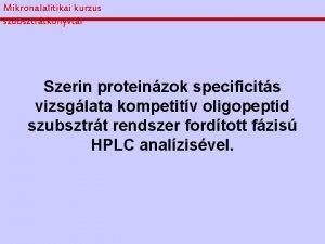Mikronalalitikai kurzus szubsztrtknyvtr Szerin proteinzok specificits vizsglata kompetitv