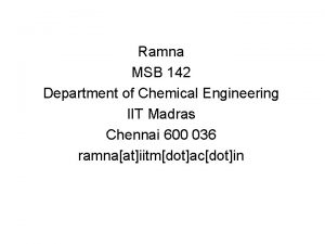 Ramna MSB 142 Department of Chemical Engineering IIT