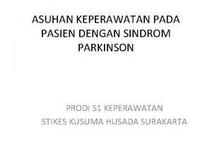 ASUHAN KEPERAWATAN PADA PASIEN DENGAN SINDROM PARKINSON PRODI