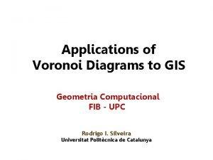 Applications of Voronoi Diagrams to GIS Geometria Computacional
