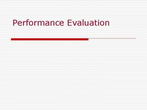 Performance Evaluation Performance of what o o Companies