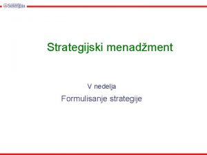 Strategijski menadment V nedelja Formulisanje strategije 3 3