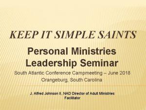 KEEP IT SIMPLE SAINTS Personal Ministries Leadership Seminar