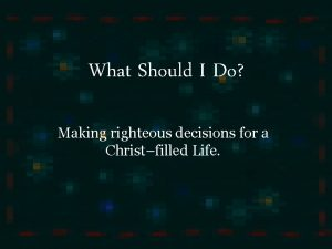 What Should I Do Making righteous decisions for