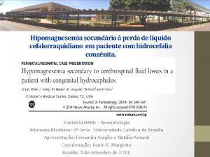 Hipomagnesemia secundria perda de lquido cefalorraquidiano em paciente