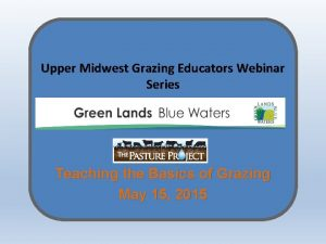 Upper Midwest Grazing Educators Webinar Series Teaching the
