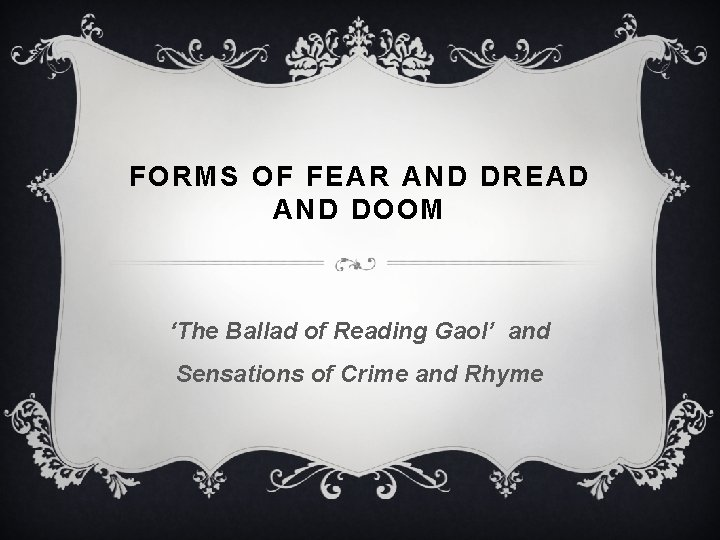 FORMS OF FEAR AND DREAD AND DOOM The