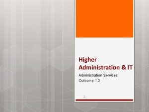 Higher Administration IT Administration Services Outcome 1 2