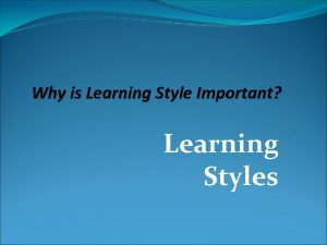 Why is Learning Style Important Learning Styles Why