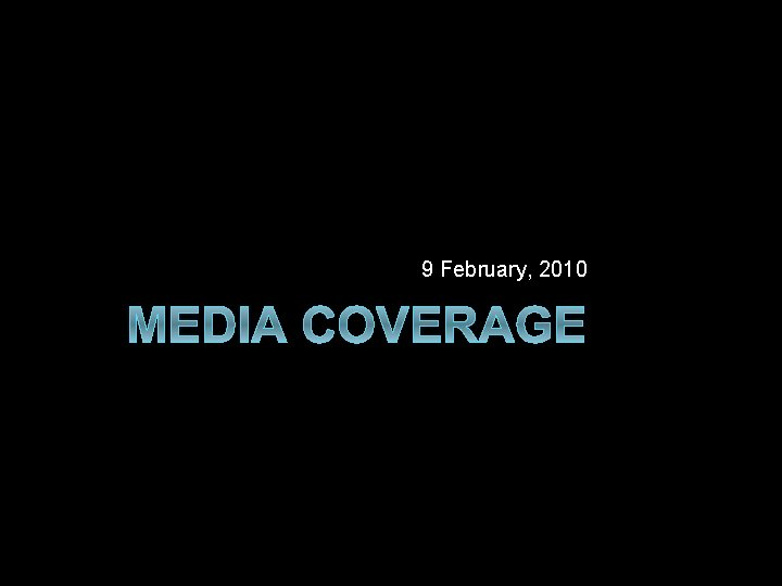 9 February 2010 MEDIA COVERAGE Media Coverage Media