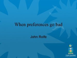 When preferences go bad John Rolfe When preferences
