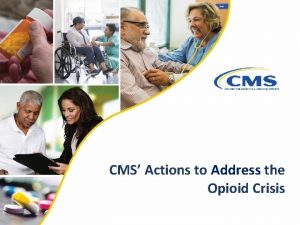 CMS Actions to Address the Opioid Crisis Objectives
