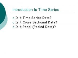 Introduction to Time Series Is it Time Series