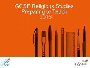 GCSE Religious Studies Preparing to Teach 2016 What