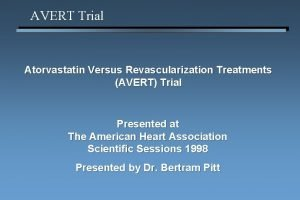 AVERT Trial Atorvastatin Versus Revascularization Treatments AVERT Trial