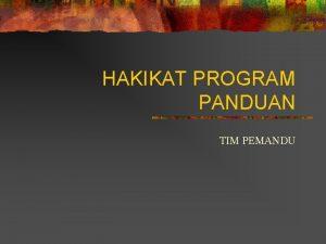 HAKIKAT PROGRAM PANDUAN TIM PEMANDU PROGRAM PANDUAN n