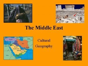 The Middle East Cultural Geography Three major ethnic