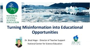 Turning Misinformation into Educational Opportunities Dr Brad Hoge