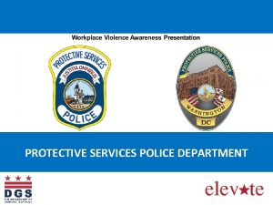 PROTECTIVE SERVICES POLICE DEPARTMENT PROTECTIVE SERVICES POLICE DEPARTMENT