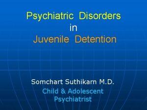 Psychiatric Disorders in Juvenile Detention Somchart Suthikarn M