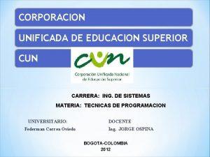 CORPORACION UNIFICADA DE EDUCACION SUPERIOR CUN CARRERA ING