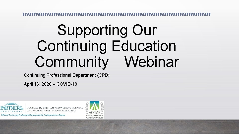 Supporting Our Continuing Education Community Webinar Continuing Professional