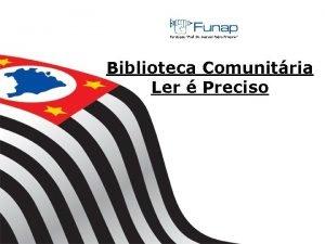 Biblioteca Comunitria Ler Preciso PARCERIA FUNAP SAP ECOFUTURO