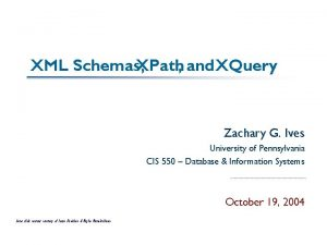 XML Schemas XPath and XQuery Zachary G Ives
