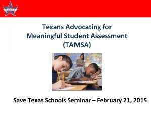 Texans Advocating for Meaningful Student Assessment TAMSA Save
