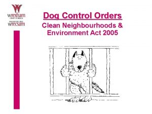 Dog Control Orders Clean Neighbourhoods Environment Act 2005